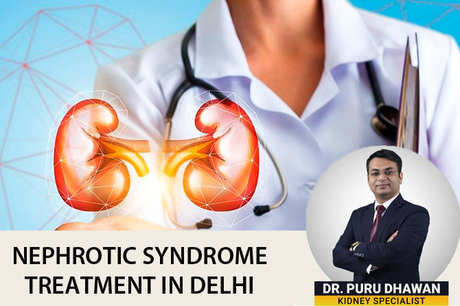 Nephrotic Syndrome | Nephrotic Syndrome Treatment in Delhi, India